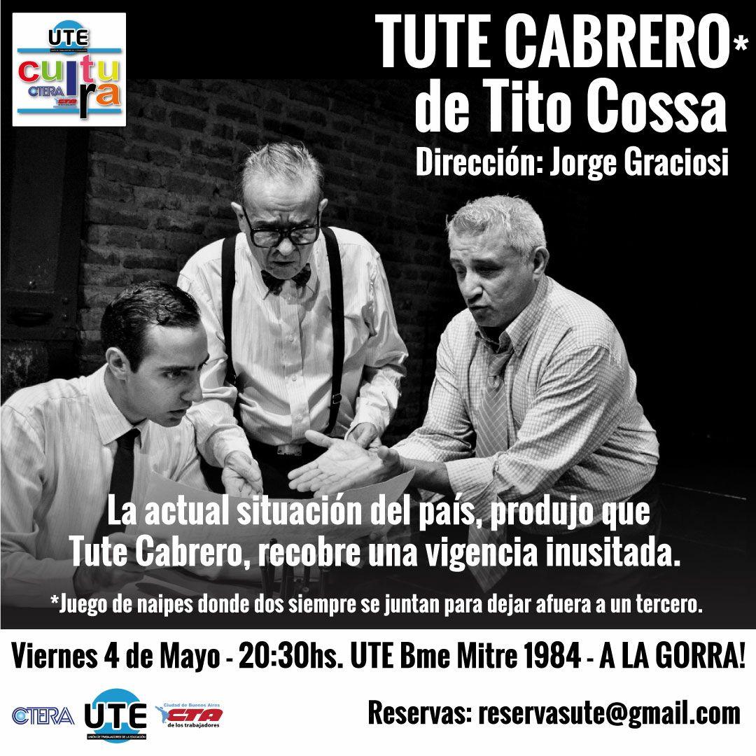 TUTE CABRERO de Tito Cossa - Viernes 4 de Mayo - 20,30hs en UTE - A LA GORRA!